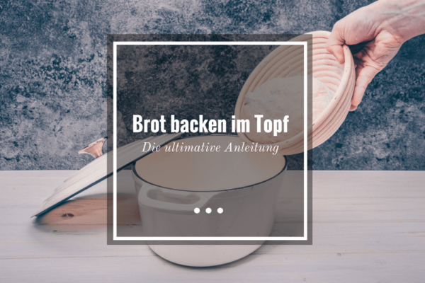 Brot backen im Topf - die ultimative Anleitung